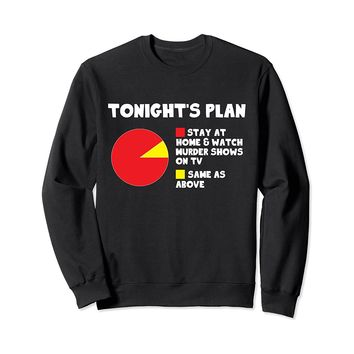 Tonight's Plan Stay At Home & Watch Murder Shows Sweatshirt