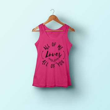 Girls Quote Shirt All of Me Loves Love Tank Love Tank Top Ladies Quote Shirt Shirts With Quotes Quotes Tank