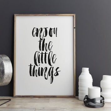 TYPOGRAPHY POSTER,Enjoy The Little Things,Inspirational Print,Motivational Quote,Enjoy Poster,Typography Print,Wall Art,printable Art