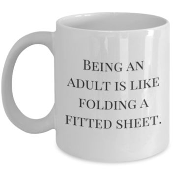 Sarcastic Coffee Mug: Being An Adult Is Like Folding A Fitted Sheet. - Funny Sarcastic Coffee Mug - Perfect Gift for Friend, Sibling, Parents, Cousin, Roommate, Coworker, Best Friend, Office Mug - Birthday Gift - Christmas Gift