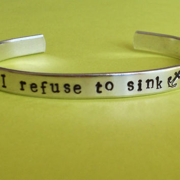 I Refuse To Sink  - Anchor Aluminium Cuff Bracelet - Hand Stamped - Customizable