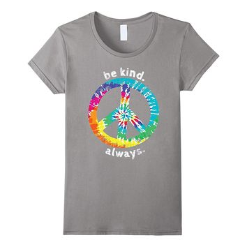 BE KIND. ALWAYS. TIE DYE PEACE SIGN HIPPIE STYLE T SHIRT