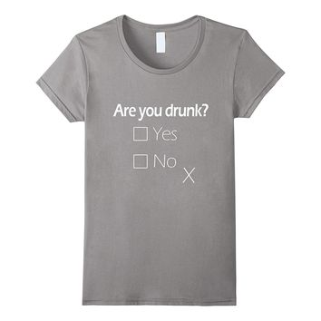 ARE YOU DRUNK T SHIRT YES DRUNK Beer Drinking Tee