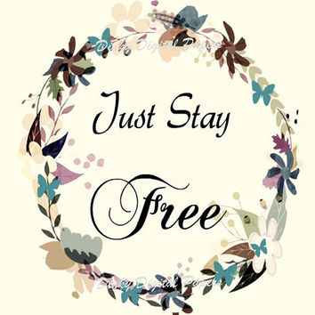 Just Stay Free, Wall Art, Inspirational, Typography, Motivational, Scrap Booking, Art Journal Making, Wedding Cards, Card Making, Digital