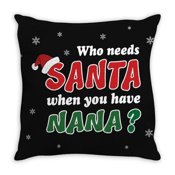 Who Needs Santa When You Have Nana? Throw Pillow