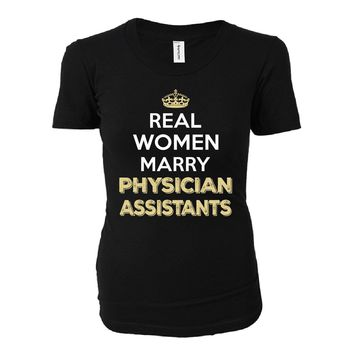 Real Women Marry Physician Assistants. Cool Gift - Ladies T-shirt