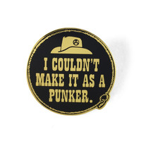 I Couldn't Make It As A Punker Pin