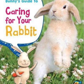 Bunny's Guide to Caring for Your Rabbit (Pets' Guides)