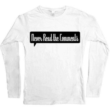 Never Read The Comments -- Women's Long-Sleeve