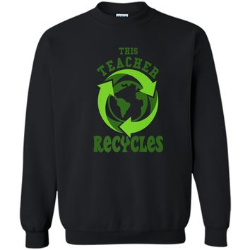 This Teacher Recycles Funny Recycling T-shirt Earth Day Gift Printed Crewneck Pullover Sweatshirt 8 oz