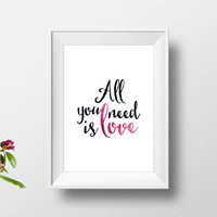 all you need is love,inspirational poster,song lyric art,modern wall art,valentines day,gift idea,anniversary gift,home ecor,wall decor