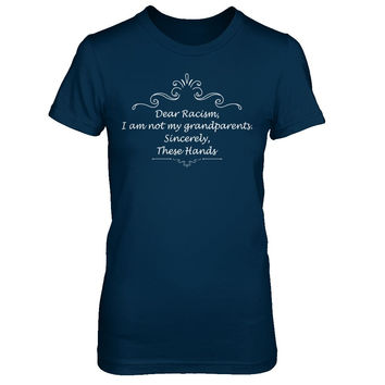 Dear Racism, I'm Not My Grandparents T-shirt