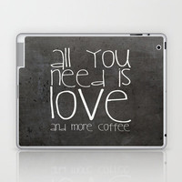 All you need is love and more coffee Laptop & iPad Skin by M✿nika  Strigel	 | Society6