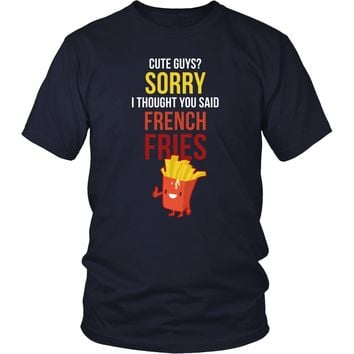 Funny T Shirt - Cute guys? Sorry I thought you said french fries