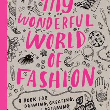 My Wonderful World of Fashion: A Book for Drawing, Creating, and Dreaming Laurence King Publishing