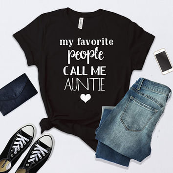 My Favorite People Call Me Auntie, Shirt for Auntie, Auntie Shirt , Auntie T-shirt, Auntie Gift , Aunt T-shirt, Shirt for Aunt