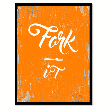 Fork It Quote Saying Gift Ideas Home Decor Wall Art 111505