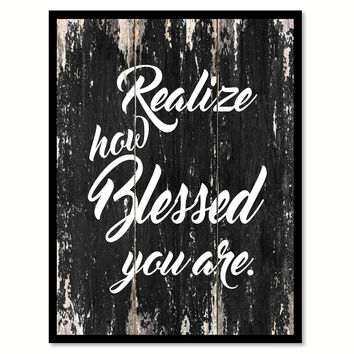 Realize how blessed you are Motivational Quote Saying Canvas Print with Picture Frame Home Decor Wall Art