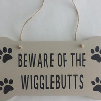 Beware Of The Wigglebutts - Dog Bone Wood and Vinyl Sign