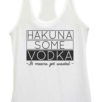 Womens Hakuna Some Vodka (It Means Get Wasted) Grapahic Design Fitted Tank Top