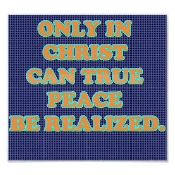 Only In Christ Can True Peace Be Realized. Poster