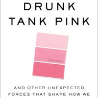 Drunk Tank Pink: And Other Unexpected Forces That Shape How We Think, Feel, and Behave