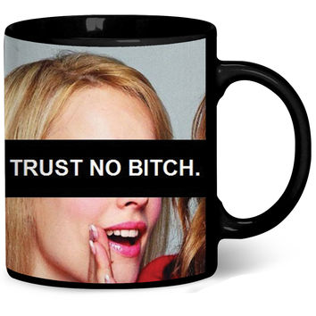 Trust No Bitch Regina George Coffee Mug