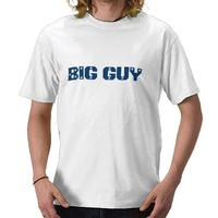 BIG GUY SHIRT from Zazzle.com