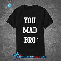You Mad Bro Quote T Shirt - Adult Unisex Size S-3XL