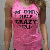 I'm only half Crazy 13.1 Neon Tank ( racer back Womens) Workout clothing Burnout tank top run runner fitness marathon running pink
