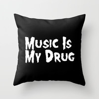 Music Is My Drug Throw Pillow by Poppo Inc. | Society6