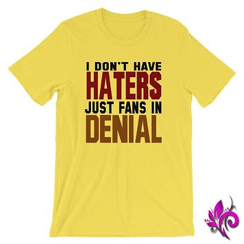 I Don't Have Haters Just Fans In Denial