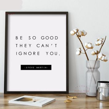 Be So Good They Can't Ignore You Motivational Inspirational Canvas - Print Wall Art Decor Quote