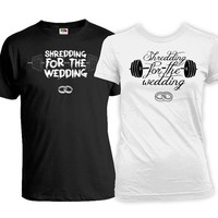 Matching Couples Workout Shirts Shredding For The Wedding Boyfriend Girlfriend Shirts Matching Shirts For Couples Mens Ladies Tee WT-150-151