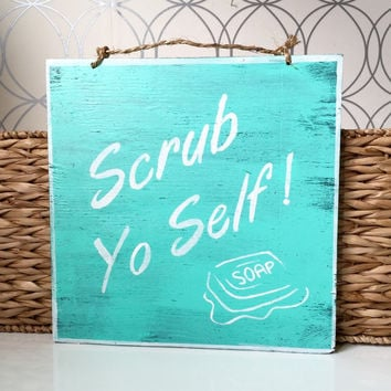 Scrub Yo Self Sign / Bathroom Sign / Bathroom Art / Sign Quotes