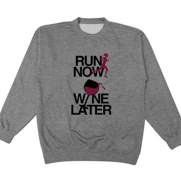 run now wine later sweater Gray Sweatshirt Crewneck Men or Women for Unisex Size with variant colour