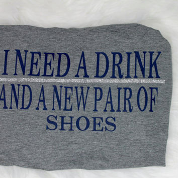 Sale! I need a drink and a new pair of shoes t shirt