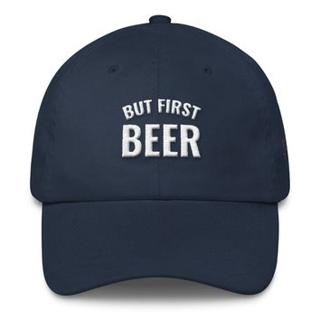 But First Beer Embroidered Dad Hat