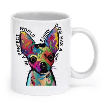 In a perfect world every dog has a home - Chihuahua Mug