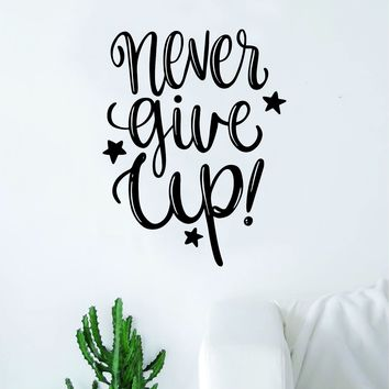Never Give Up V4 Quote Wall Decal Sticker Decor Vinyl Art Bedroom Teen Inspirational Boy Girl
