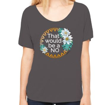 That Would Be a No Slouchy Graphic Tee