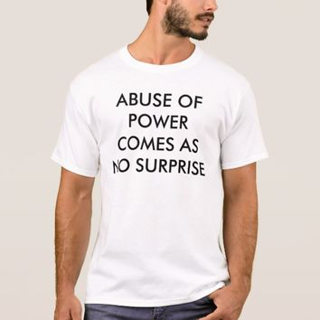 Abuse of Power Comes as No Surprise White T-Shirt