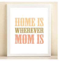 "Peach & Pink ""Home Is Wherever Mom Is"" Mother's Day print poster"