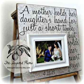 Mother Of The Bride, Mother of the Bride Gift, Mother of the Bride Picture Frame, Thank You Gift for Mom, 16x16 A MOTHER HOLDS