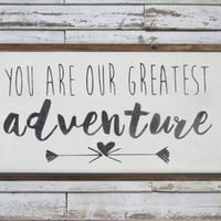 You Are Our Greatest Adventure Sign