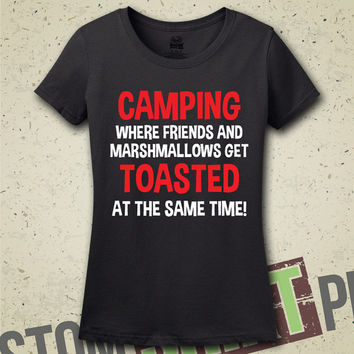 Camping, Where Friends & Marshmallows Get Toasted At The Same Time T-Shirt - Tee - Shirt - Funny - Humor - Smores - Bonfire - Camp - Tents