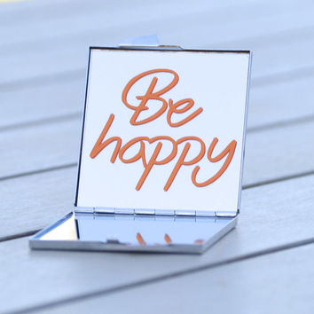 Be happy | Inspirational quote compact mirror | Small gift idea for her, friends, coworkers, holiday or birthday