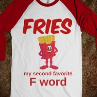 FRIES MY SECOND FAVORITE F WORD