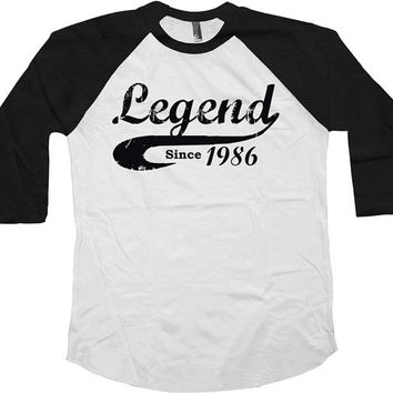 Legend Since 1986 (Any Year) Raglan 30th Birthday Gift American Apparel 30 Years Old Raglan Sleeves 3/4 Sleeve Shirt Raglan Tee - SA46