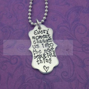 Every moment changes us into the next beautiful thing- inspirational necklace
